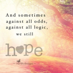 And sometimes against all odds, against all logic, we still hope!