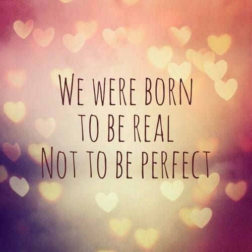 Quote We were born to be real not to be perfect