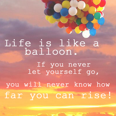 Life is like a balloon.