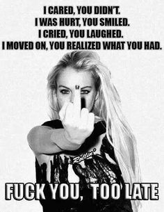 Fuck you, too late hurt, cried, moved on