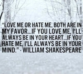 Love me or hate me, William Shakespeare