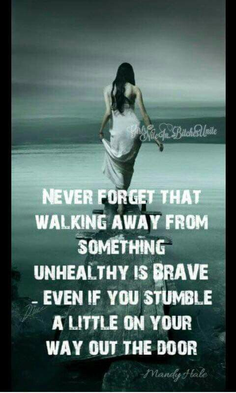 walking away from something unhealthy is brave