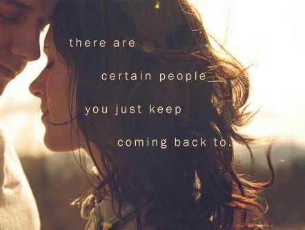 There are certain people that you just keep coming back to! Love, broken heart, heartbroken, hurts, quote