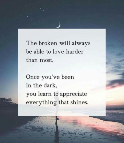 The broken will always be able to love harder than most.