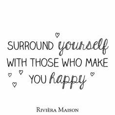 Surround yourself with those who make you happy