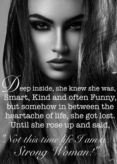 I am a strong woman, smart, kind and funny