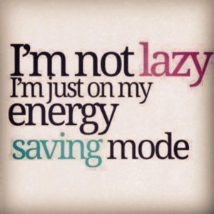 I'm not lazy! I'm just on my energy saving mode!