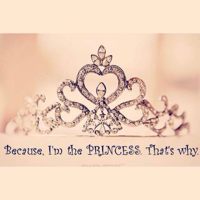 Because, I'm the princess, that's why.