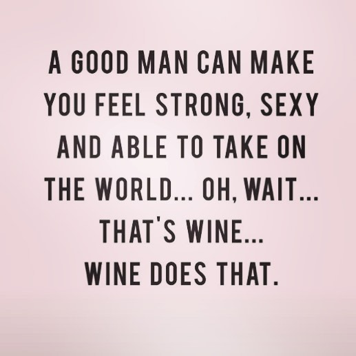 Wine does that! Feel strong, sexy and able to take on the world.