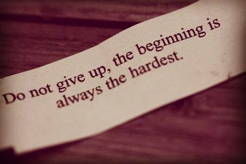 Do not give up, the beginning is always the hardest