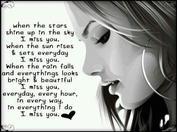 I Miss you when the stars shine up, when the sun rises