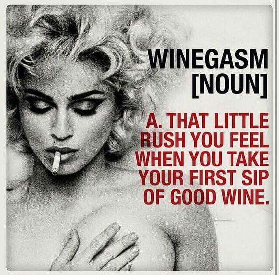 Winegasm, that little rush you feel when you take your first sip of good wine