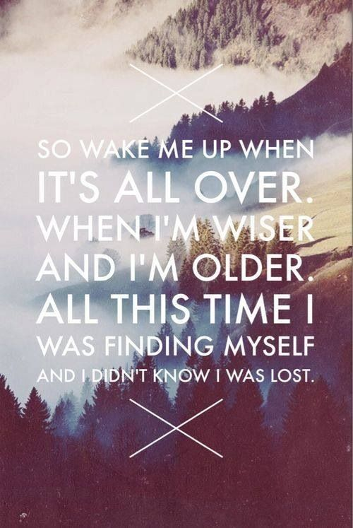 So wake me up when it's all over When I'm wiser and I'm older All this time I was finding myself, and I Didn't know I was lost