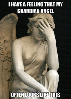 I have a feeling that my guardian angel looks like this