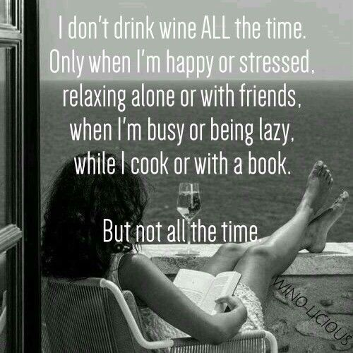 I don't drink wine all the time
