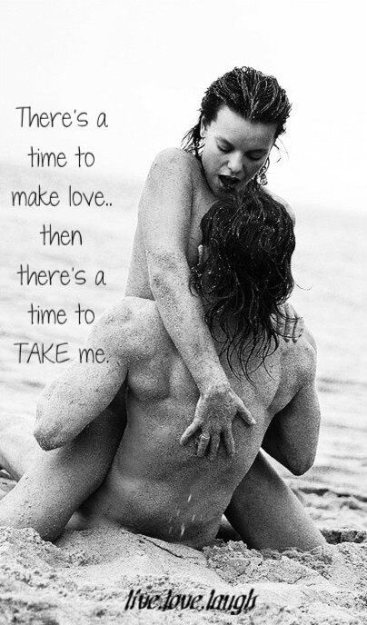 There's a time to make love, there's a time to take me