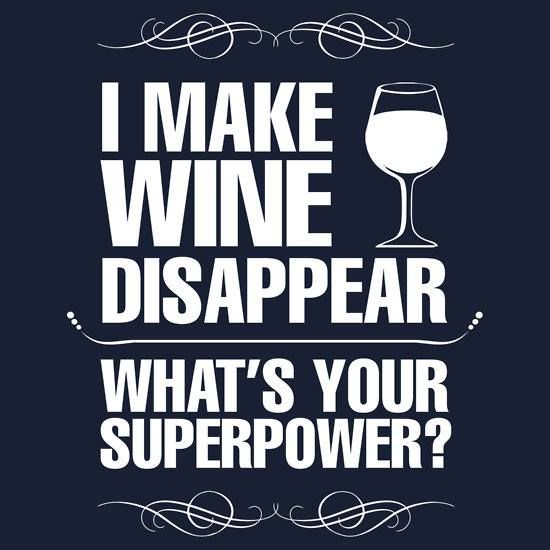 I Make Wine Disappear. What's Your Superpower?