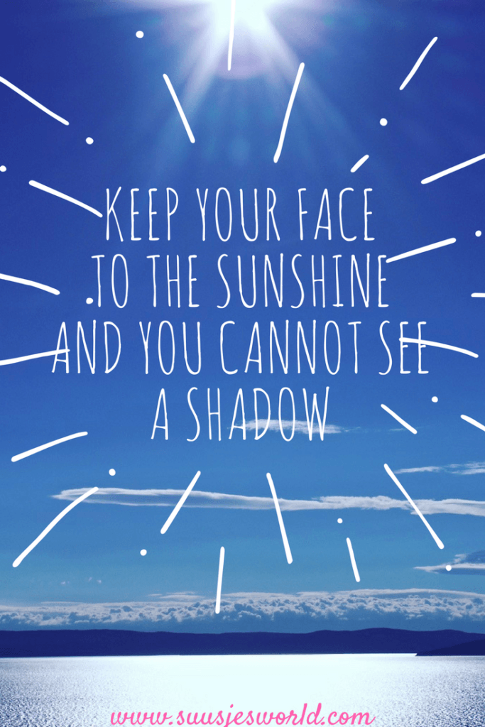 Keep your face to the sunshine and you cannot see a shadow