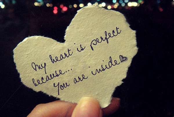 My heart is perfect because.. you are inside!