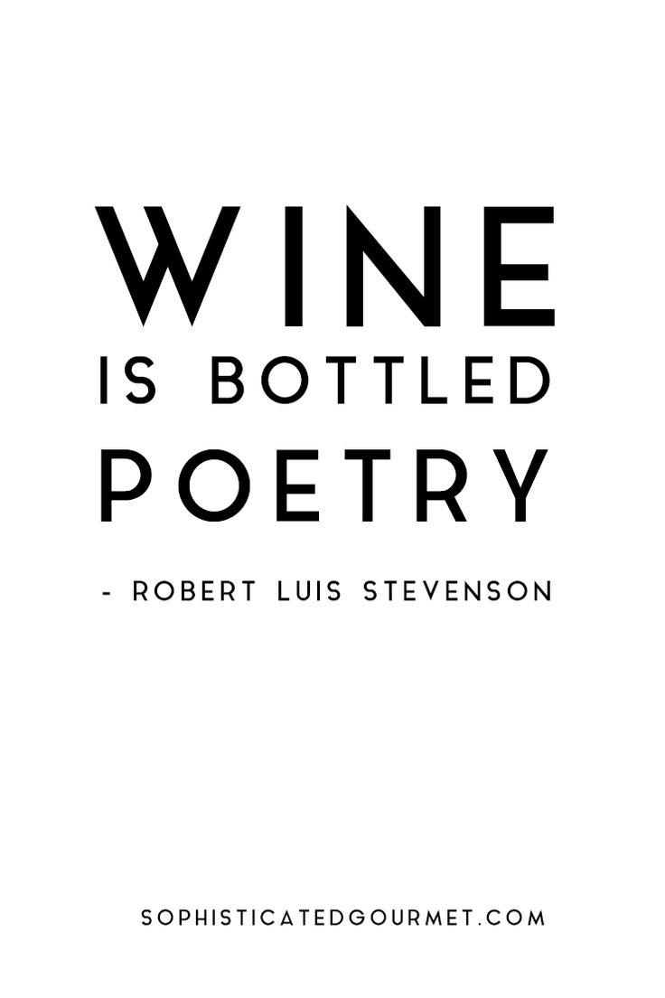Wine is bottled poetry! Robert Luis Stevenson