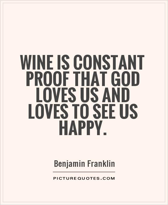 Wine is constant proof that God loves us and loves to see us happy