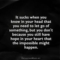 Let go but hope that the impossible might happen