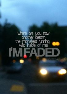 I'm faded! Where are you now. Faded Alan Walker