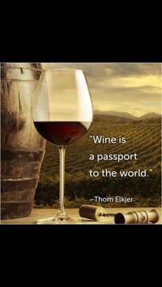 Wine is a passport to the world.