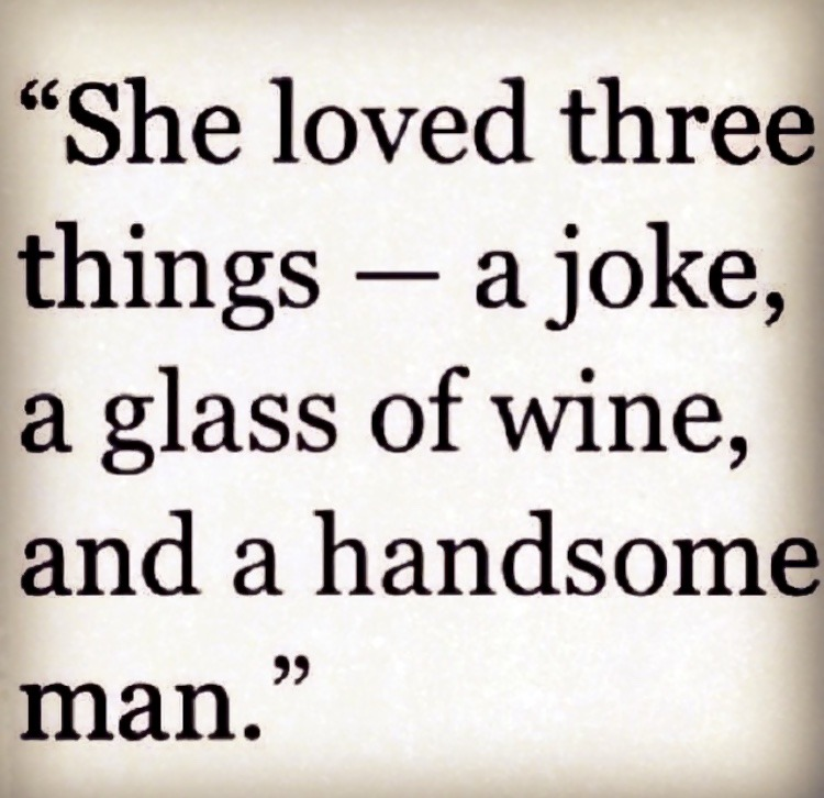 Love three things - joke, wine and a handsome man