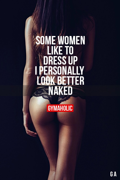 I personally look better naked