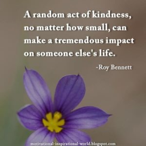 A random act of kindness, no matter how small, can make a tremendous impact on someone else's life