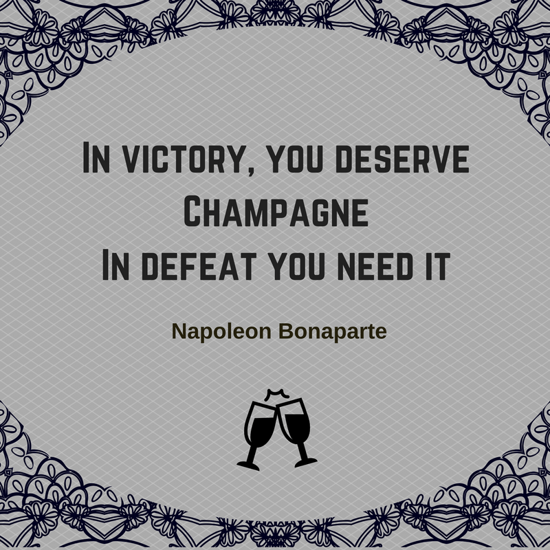 In victory, you deserve Champagne. In defeat you need it