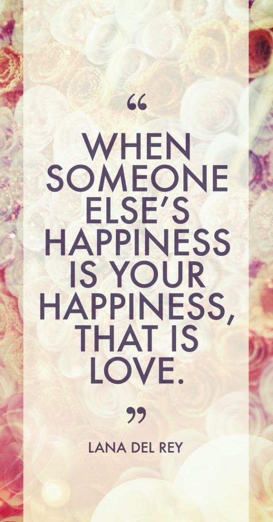 When someone else's happiness is your happiness, that is love