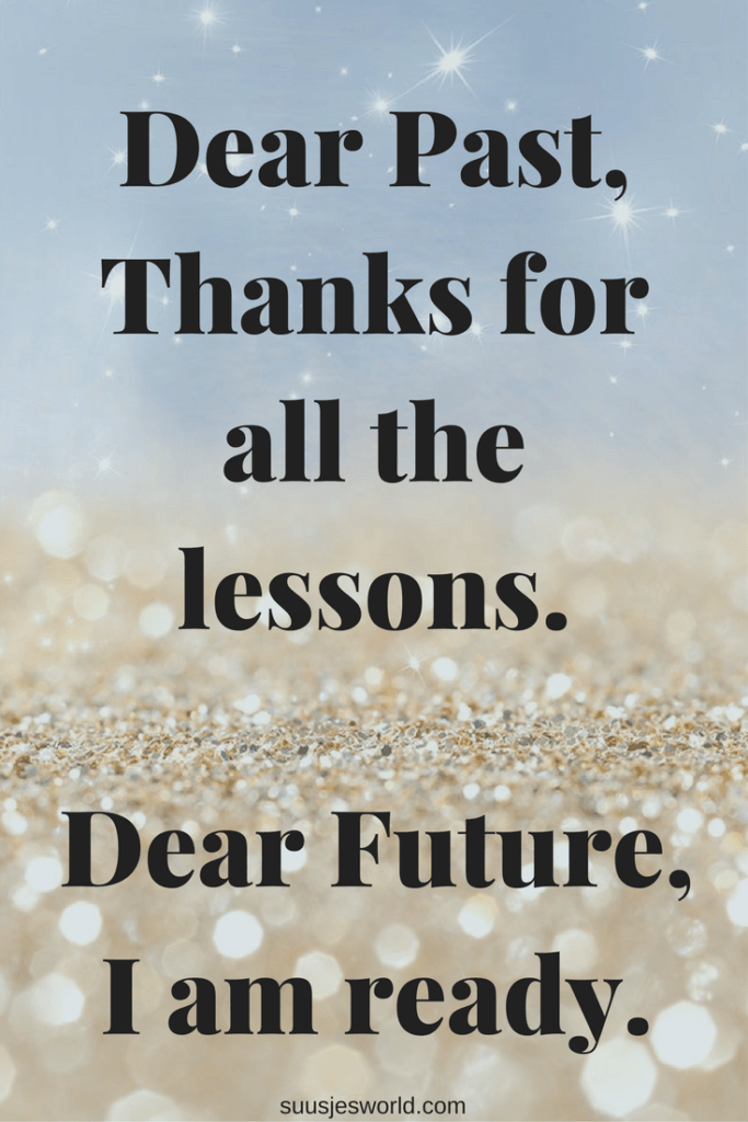 Dear Past, Thanks for all the lessons. Dear Future, I am ready.