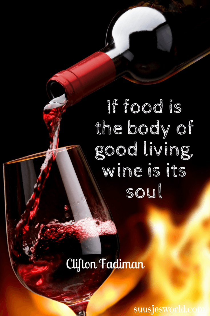 If food is the body of good living, wine is its soul Clifton Fadiman