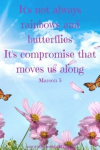 It's not always rainbows and butterflies It's compromise that moves us along Maroon 5