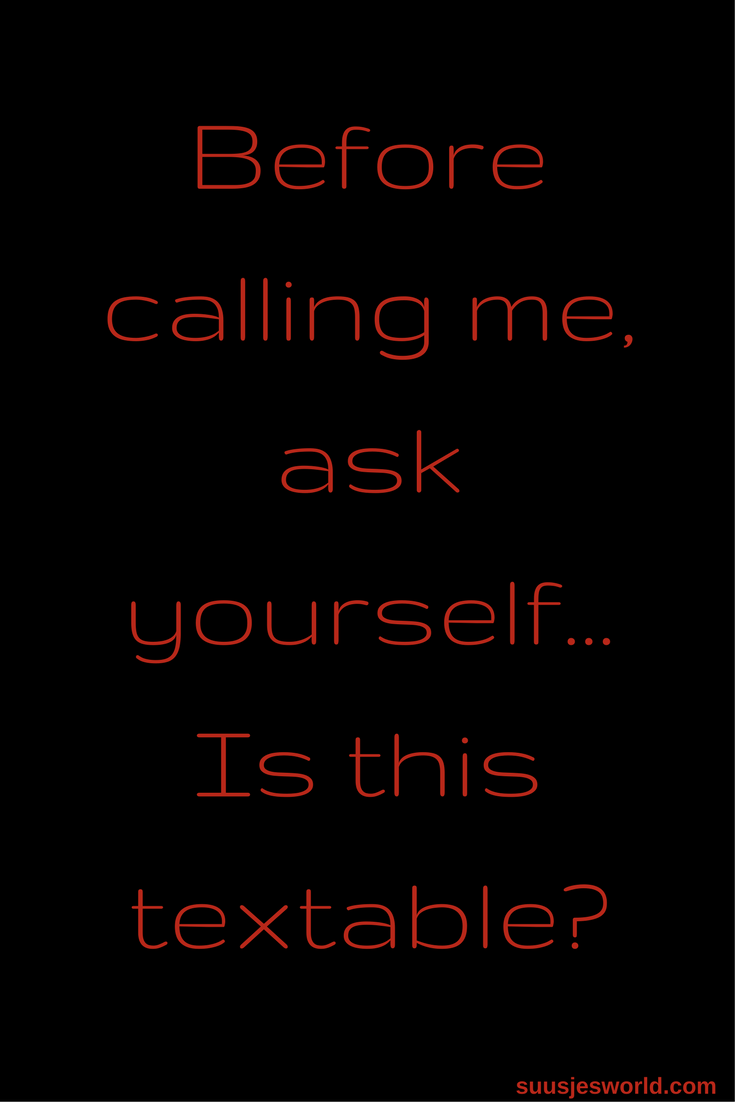 Before calling me, ask yourself.. is this textable?