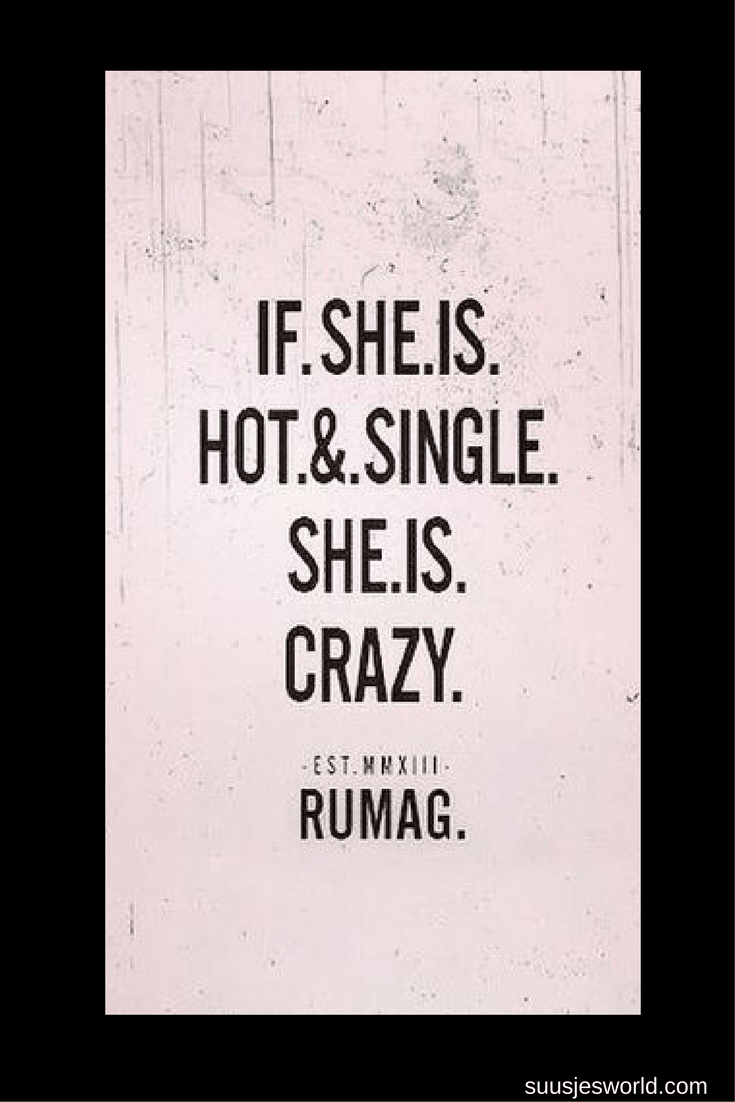 If she is hot & single. She is crazy Rumag