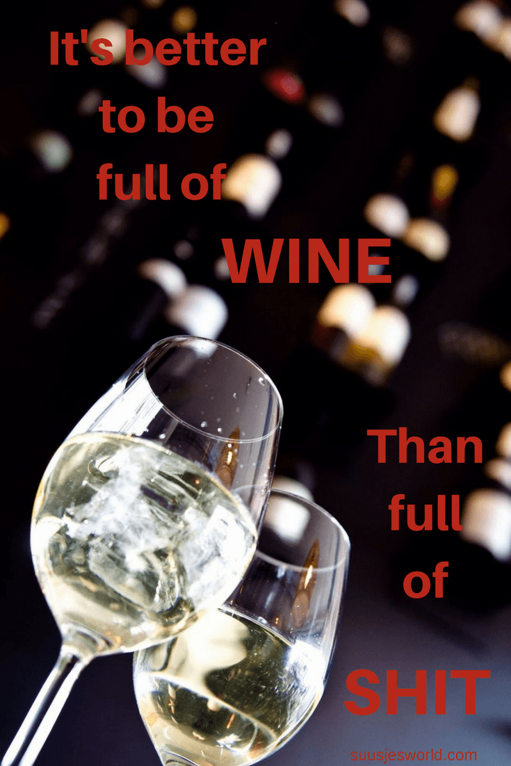 It's better to be full of wine. Than full of shit