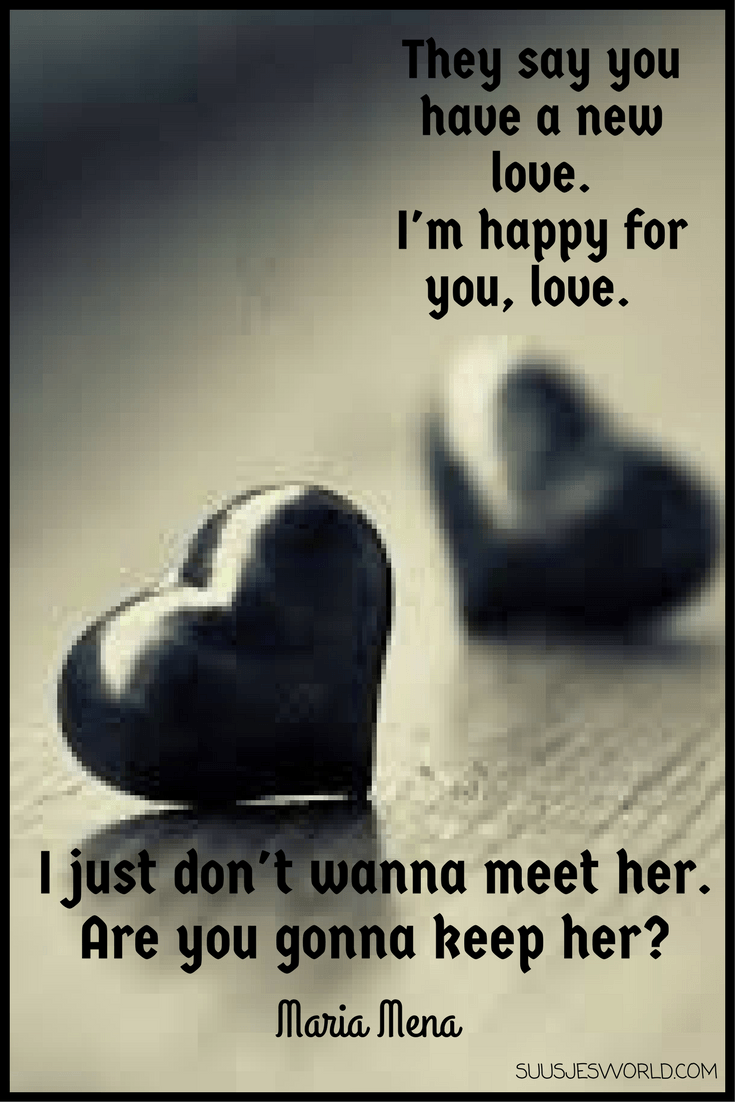 They say you have a new love. I'm happy for you, love. I just don't wanna meet her. Are you gonna keep her? Maria Mena