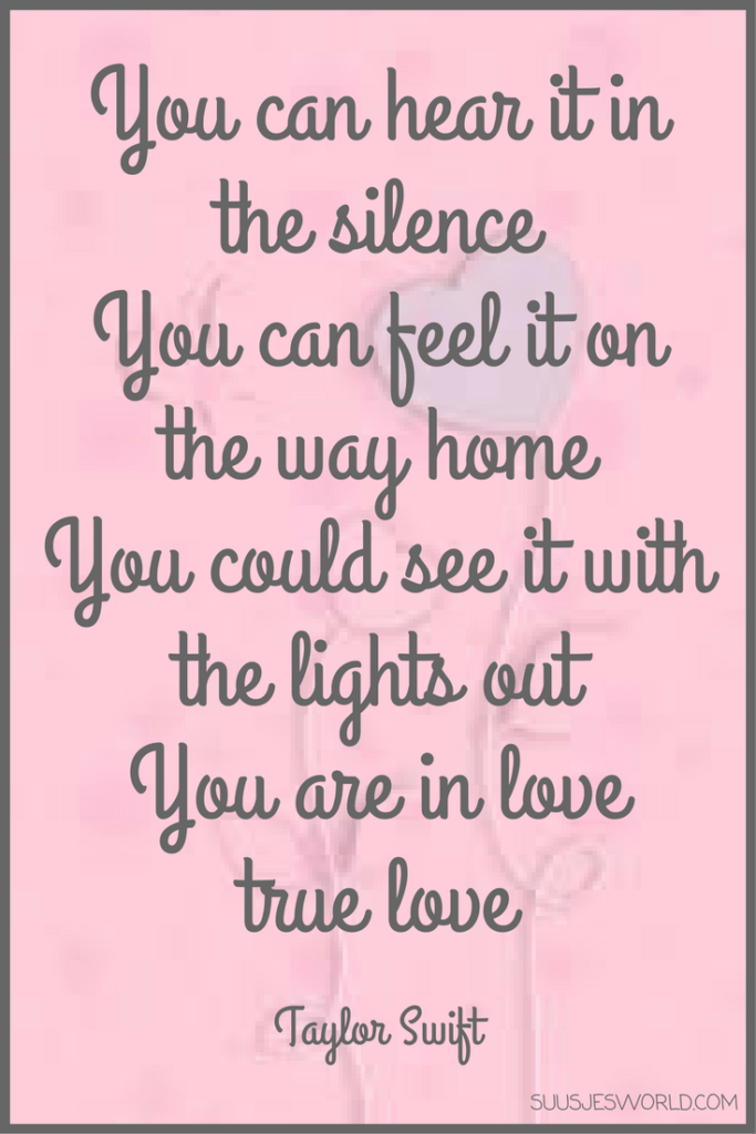 You can hear it in the silence. You can feel it on the way home. You could see it with the lights out. You are in love, true love Taylor Swift Lyrics
