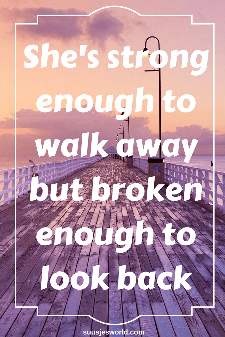 She's strong enough to walk away but broken enough to look back
