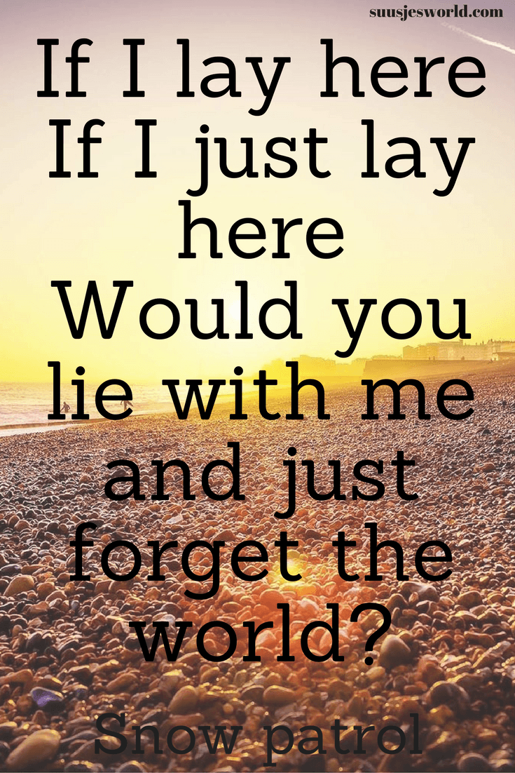 If I lay here If I just lay here Would you lie with me and just forget the world? Snow patrol Quotes, pinterest, nederland, suusjesworld, life quotes, lyrics