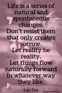 Life is a series of natural and spontaneous changes. Don't resist them – that only creates sorrow. Let reality be reality. Let things flow naturally forward in whatever way they like. Lao Tzu Quotes, pinterest, nederland, suusjesworld, life quotes