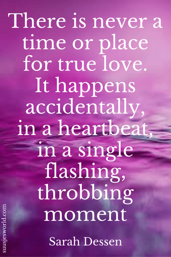 There is never a time or place for true love. It happens accidentally, in a heartbeat, in a single flashing, throbbing moment. Sarah Dessen Quotes, pinterest, nederland, suusjesworld, life quotes