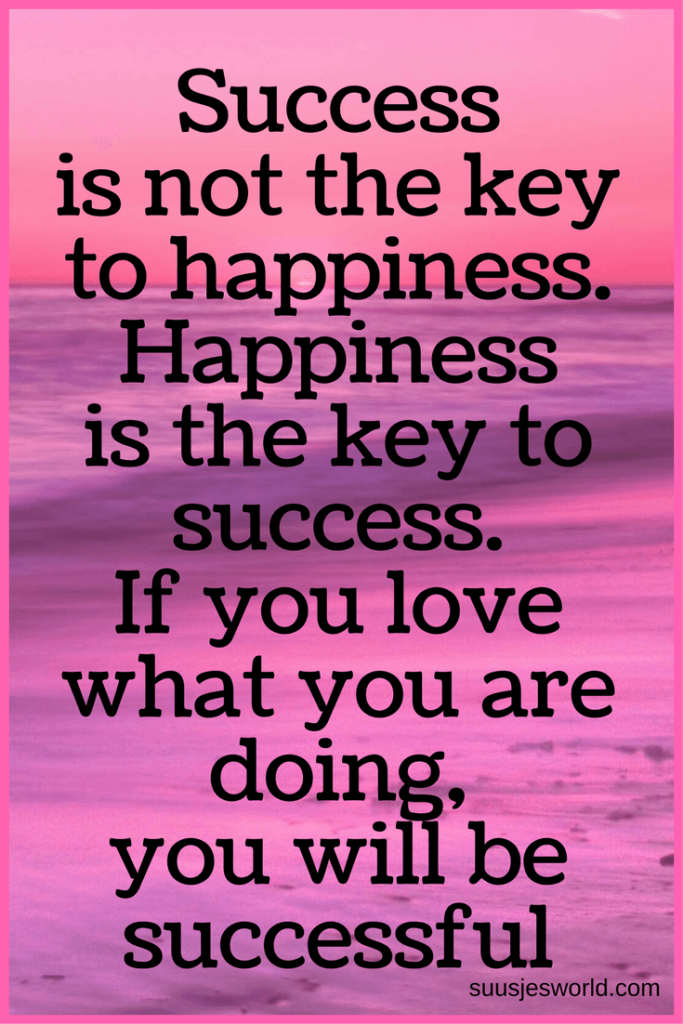 Success is not the key to happiness. Happiness is the key to success. If you love what you are doing, you will be successful. Quotes, pinterest, nederland, suusjesworld, life quotes