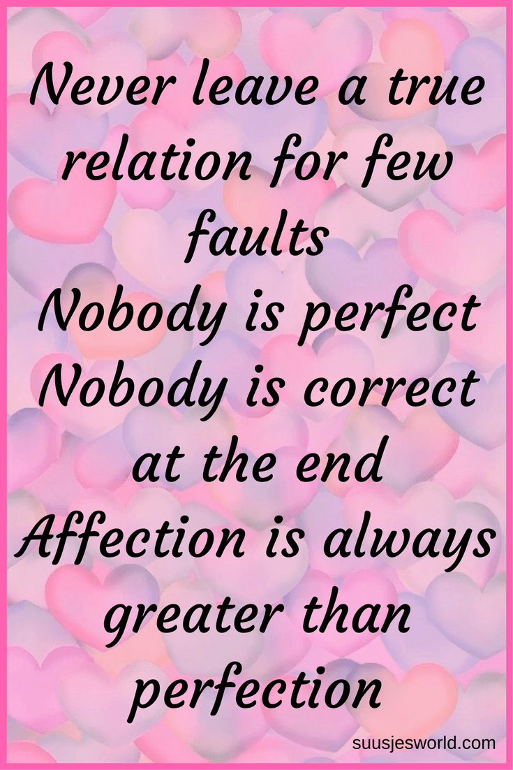 Never leave a true relation for few faults... Nobody is perfect. Nobody is correct at the end. Affection is always greater than perfection. Quotes, pinterest, nederland, suusjesworld, life quotes