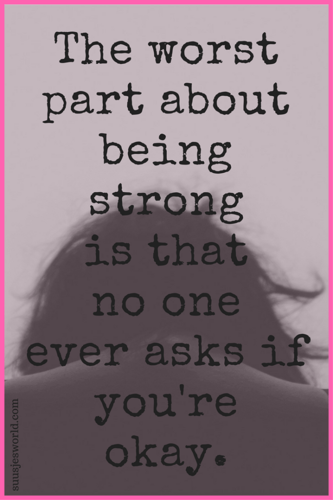 The worst part about being strong is that no one ever asks if you're okay. Quotes, pinterest, nederland, suusjesworld, life quotes