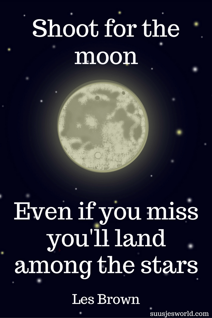 Shoot for the moon. Even if you miss, you'll land among the stars. Les Brown Quotes, pinterest, nederland, suusjesworld, life quotes