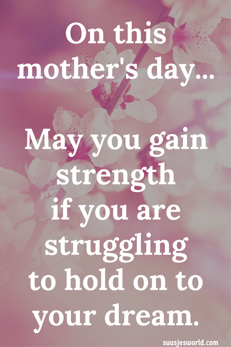 On this mother's day.. may you gain strength if you are struggling to hold on to your dream. Quotes, pinterest, nederland, suusjesworld, life quotes , infertility